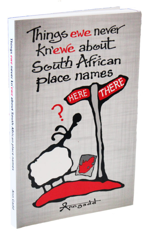 Ann examines interesting place names in South Africa and throws in some fun historical events and people into the mix.
